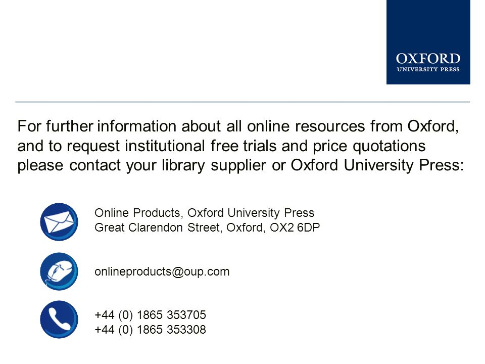 You can see similar presentations on other Oxford University Press online resources in the Librarian Resource Centre www.oup.com/uk/academic/online/librarians