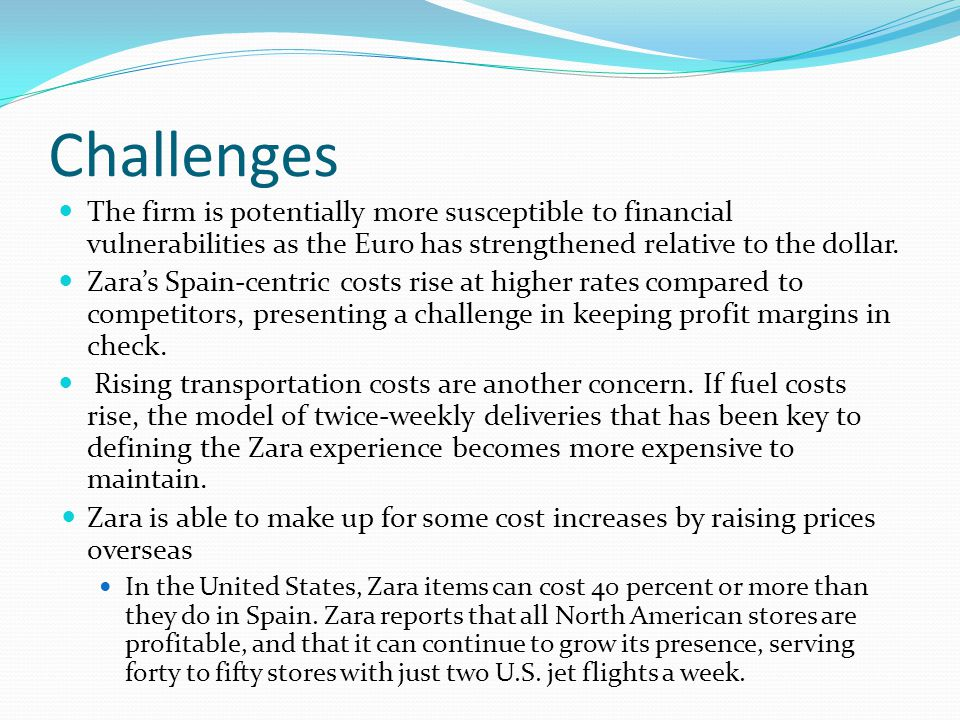 Challenges The firm is potentially more susceptible to financial vulnerabilities as the Euro has strengthened relative to the dollar.