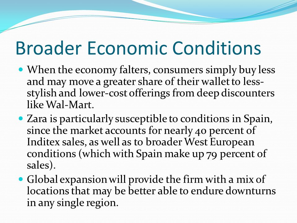 Broader Economic Conditions When the economy falters, consumers simply buy less and may move a greater share of their wallet to less- stylish and lower-cost offerings from deep discounters like Wal-Mart.
