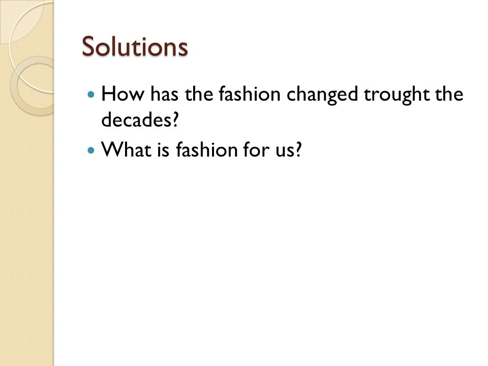 Solutions How has the fashion changed trought the decades What is fashion for us