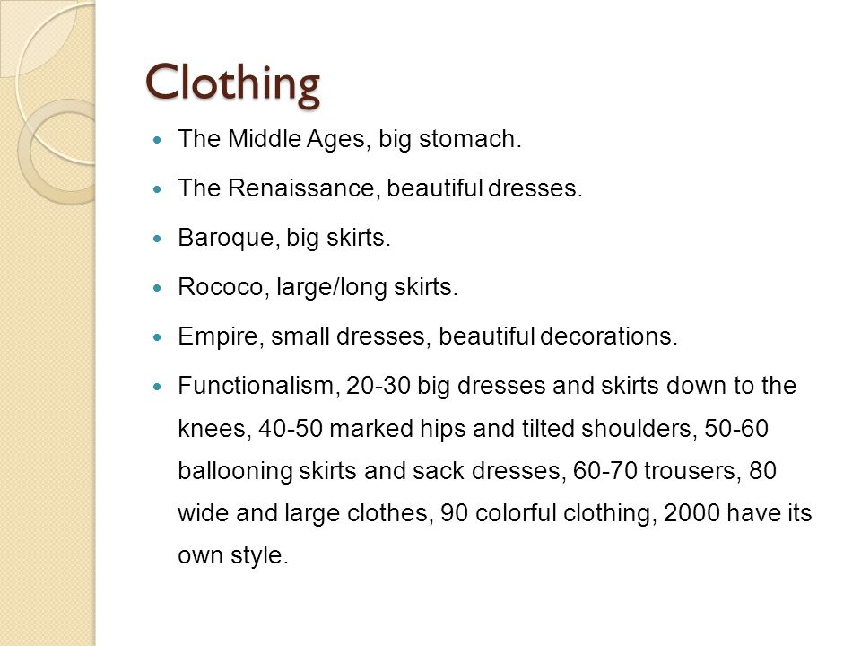 Clothing The Middle Ages, big stomach. The Renaissance, beautiful dresses.