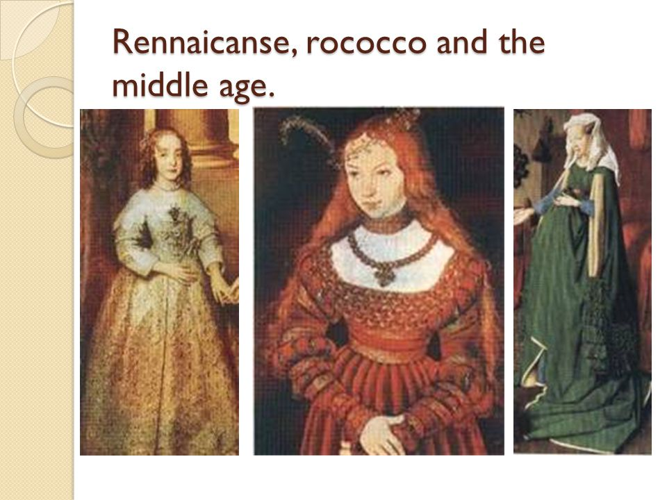Rennaicanse, rococco and the middle age.