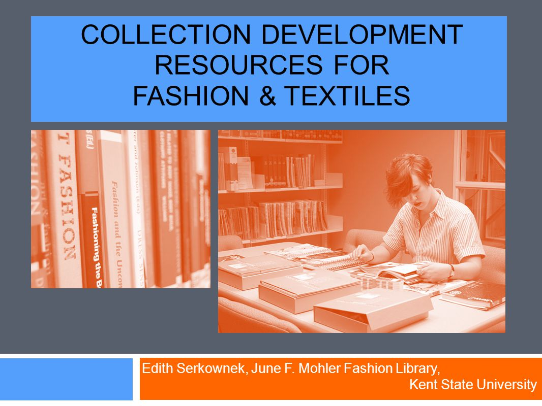 COLLECTION DEVELOPMENT RESOURCES FOR FASHION & TEXTILES Edith Serkownek, June F.