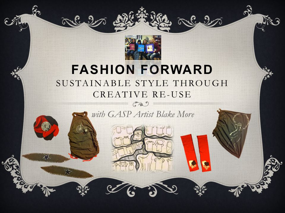 FASHION FORWARD SUSTAINABLE STYLE THROUGH CREATIVE RE-USE with GASP Artist Blake More