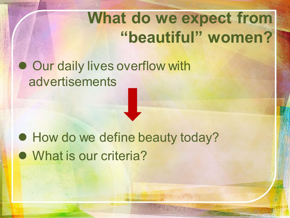 What do we expect from beautiful women.