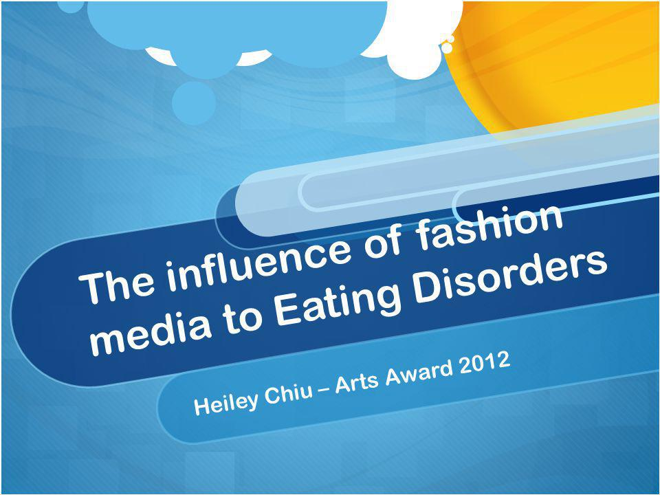 The influence of fashion media to Eating Disorders Heiley Chiu – Arts Award 2012