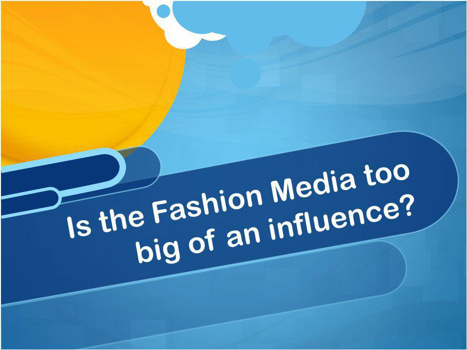 Is the Fashion Media too big of an influence