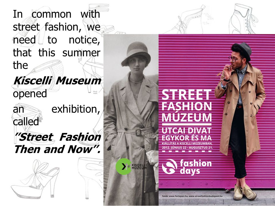 In common with street fashion, we need to notice, that this summer the Kiscelli Museum opened an exhibition, called Street Fashion Then and Now.