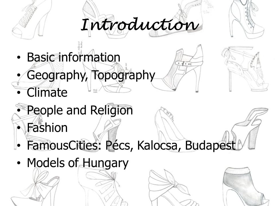 Introduction Basic information Geography, Topography Climate People and Religion Fashion FamousCities: Pécs, Kalocsa, Budapest Models of Hungary