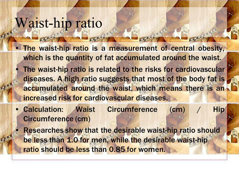 Waist-hip ratio The waist-hip ratio is a measurement of central obesity, which is the quantity of fat accumulated around the waist.