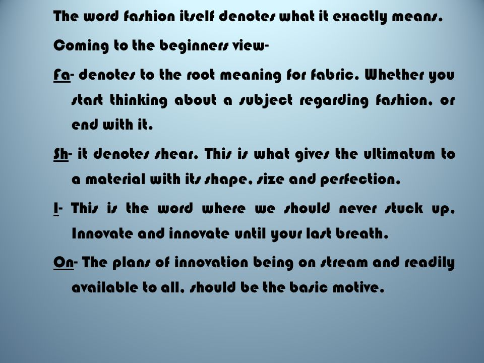The word fashion itself denotes what it exactly means.