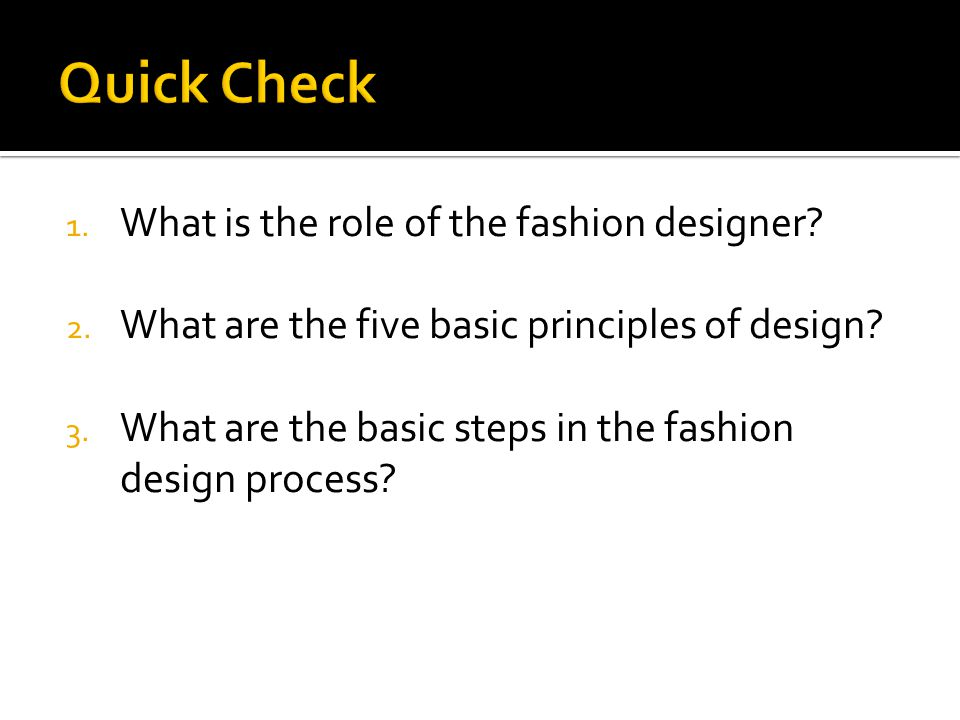 1. What is the role of the fashion designer. 2. What are the five basic principles of design.
