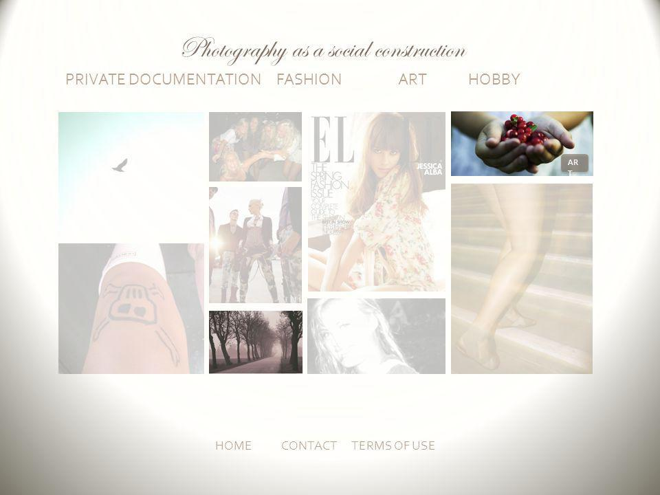 PRIVATE DOCUMENTATION FASHION ART HOBBY HOMECONTACT TERMS OF USE AR T Photography as a social construction
