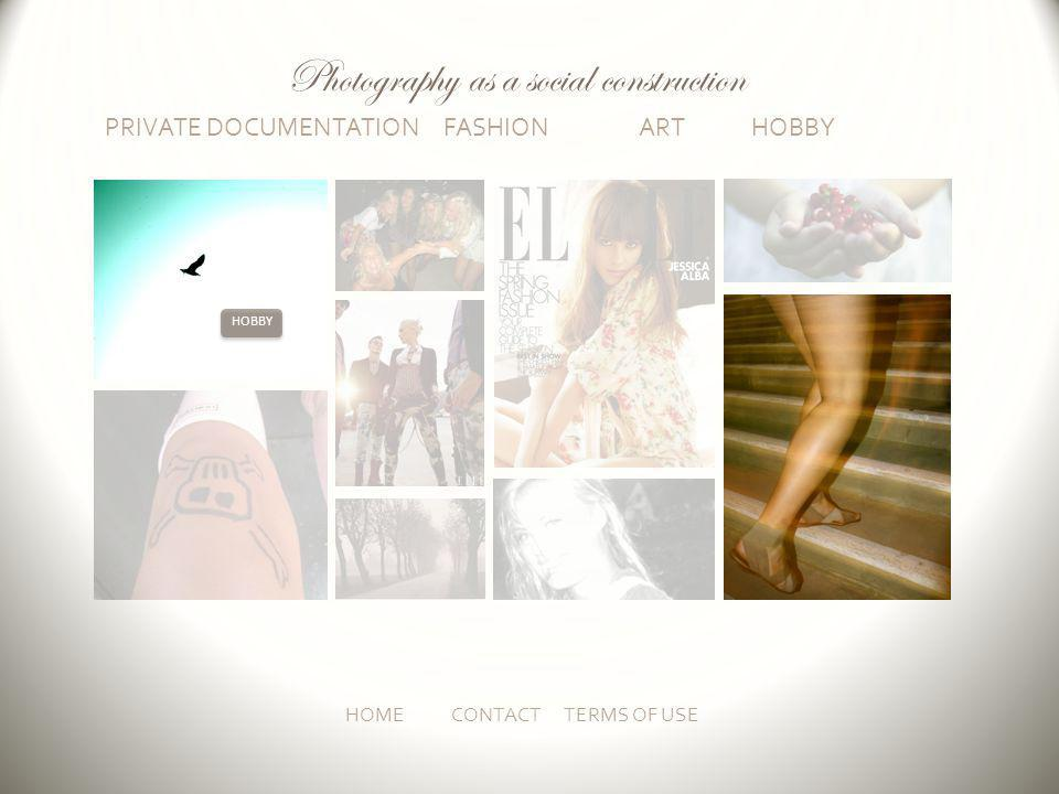 PRIVATE DOCUMENTATION FASHION ART HOBBY HOMECONTACT TERMS OF USE HOBBY Photography as a social construction