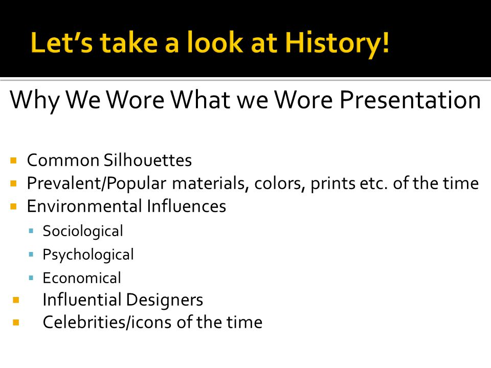 Why We Wore What we Wore Presentation Common Silhouettes Prevalent/Popular materials, colors, prints etc.