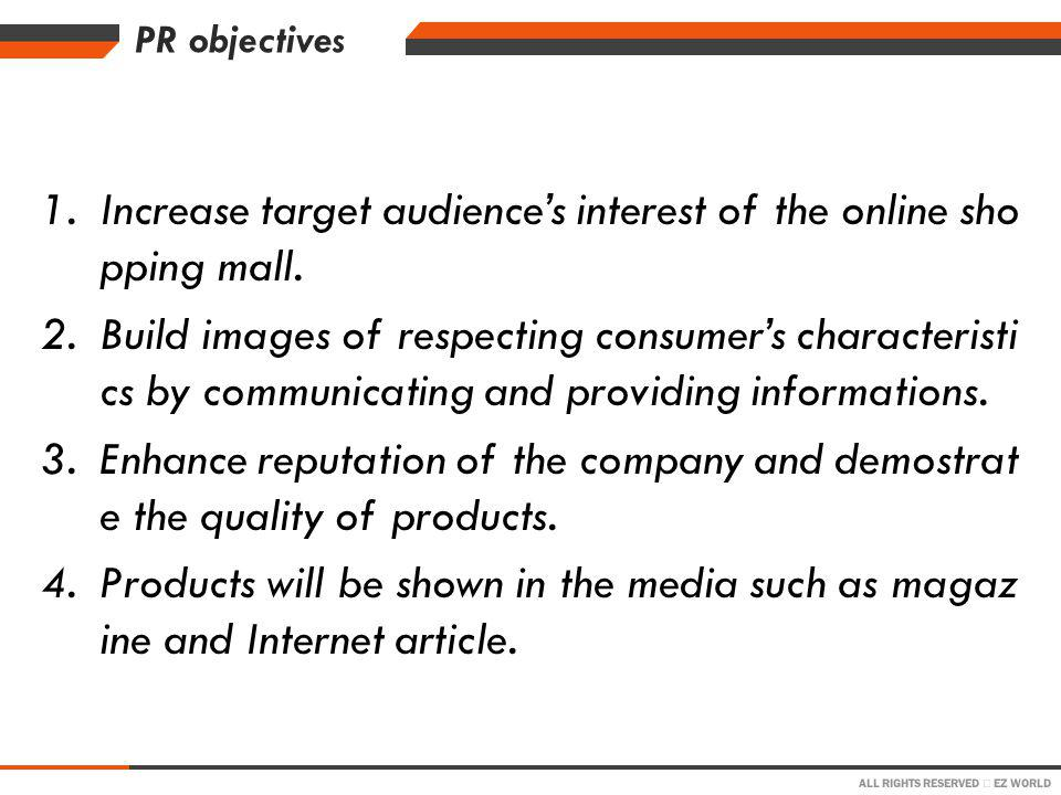 ALL RIGHTS RESERVED EZ WORLD PR objectives 1.Increase target audiences interest of the online sho pping mall.