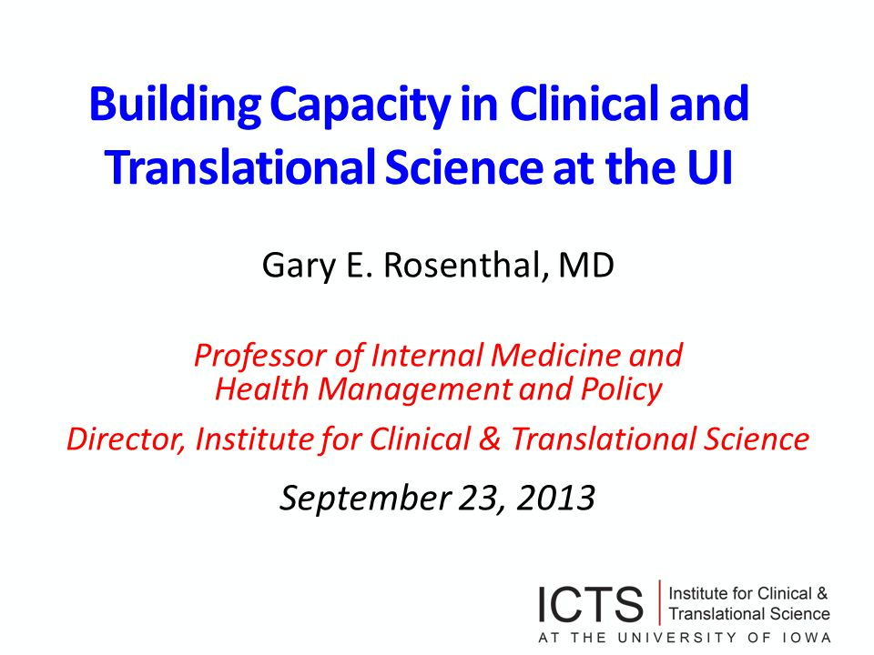 Building Capacity in Clinical and Translational Science at the UI Gary E.