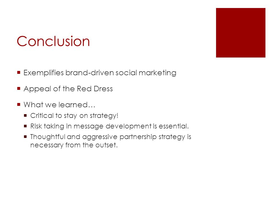 Conclusion Exemplifies brand-driven social marketing Appeal of the Red Dress What we learned… Critical to stay on strategy.