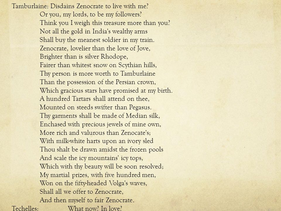 Tamburlaine: Disdains Zenocrate to live with me. Or you, my lords, to be my followers.