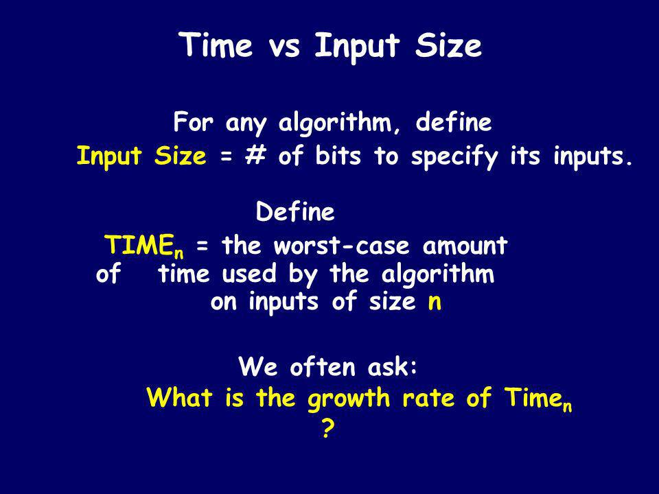 Thus we arrive at an implementation-independent insight: Grade School Addition is a linear time algorithm This process of abstracting away details and determining the rate of resource usage in terms of the problem size n is one of the fundamental ideas in computer science.