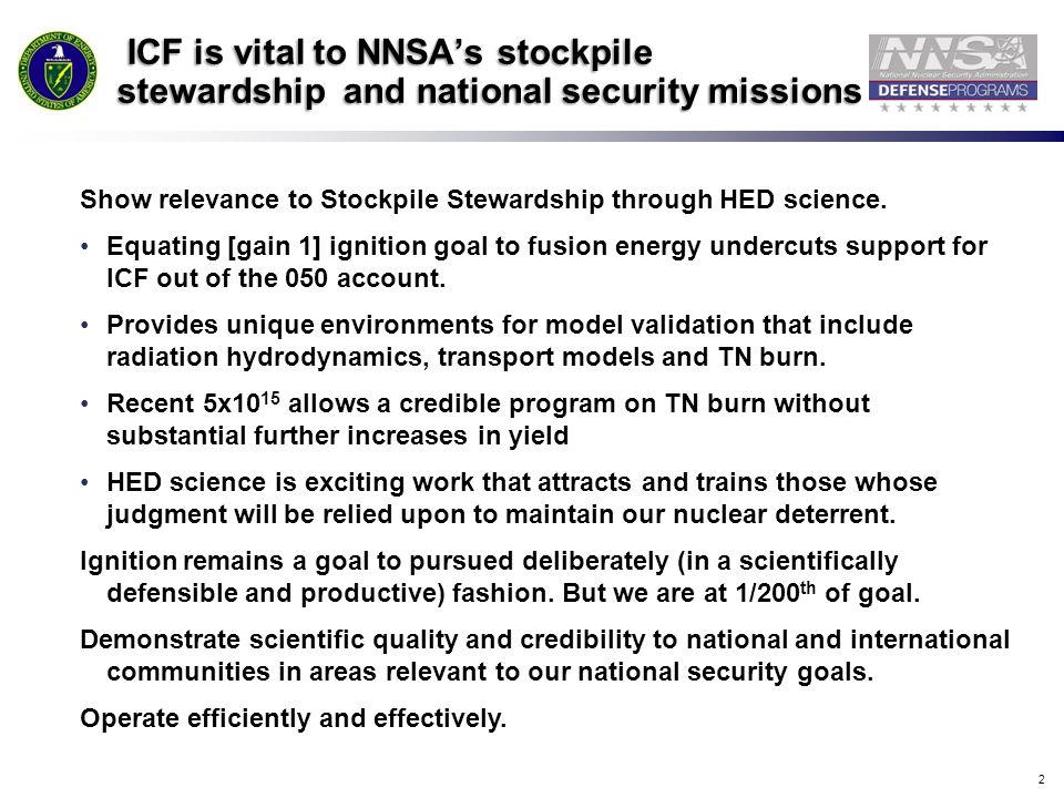 2 ICF is vital to NNSAs stockpile stewardship and national security missions ICF is vital to NNSAs stockpile stewardship and national security missions Show relevance to Stockpile Stewardship through HED science.