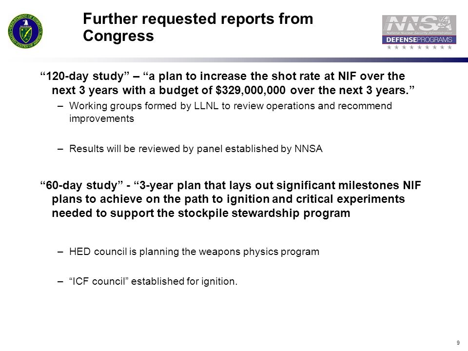 9 Further requested reports from Congress 120-day study – a plan to increase the shot rate at NIF over the next 3 years with a budget of $329,000,000 over the next 3 years.