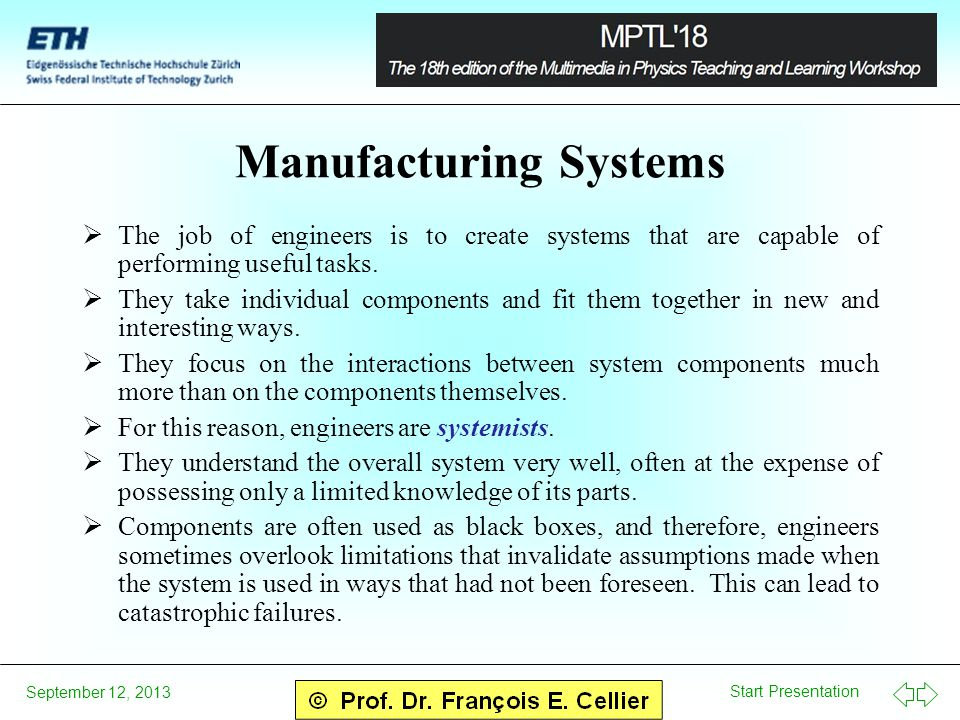 Start Presentation September 12, 2013 Manufacturing Systems The job of engineers is to create systems that are capable of performing useful tasks.