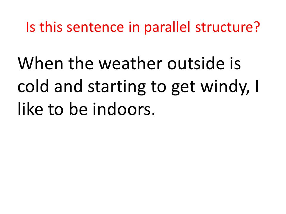 Is this sentence in parallel structure.