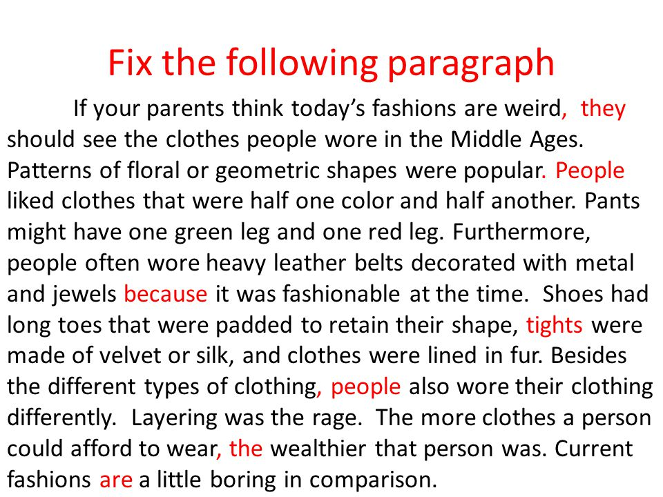 Fix the following paragraph If your parents think todays fashions are weird, they should see the clothes people wore in the Middle Ages.