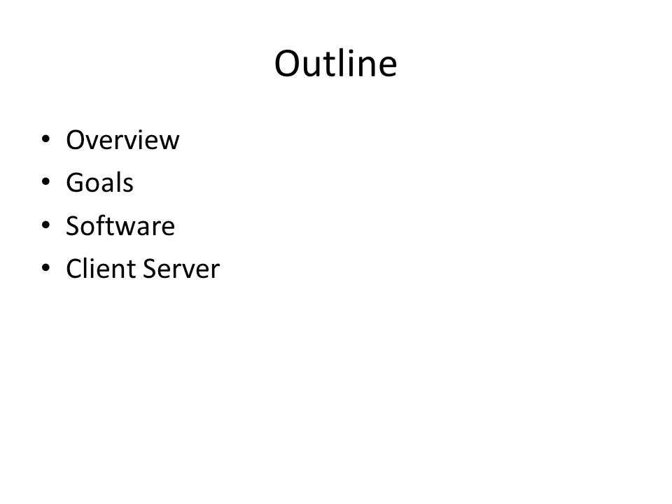 Outline Overview Goals Software Client Server