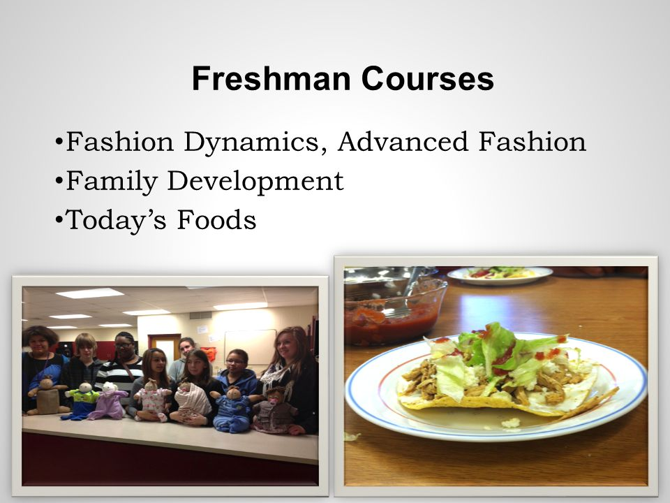 Freshman Courses Fashion Dynamics, Advanced Fashion Family Development Todays Foods