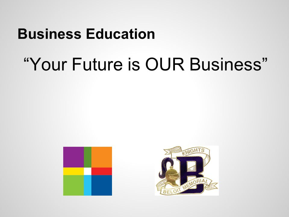 Business Education Your Future is OUR Business