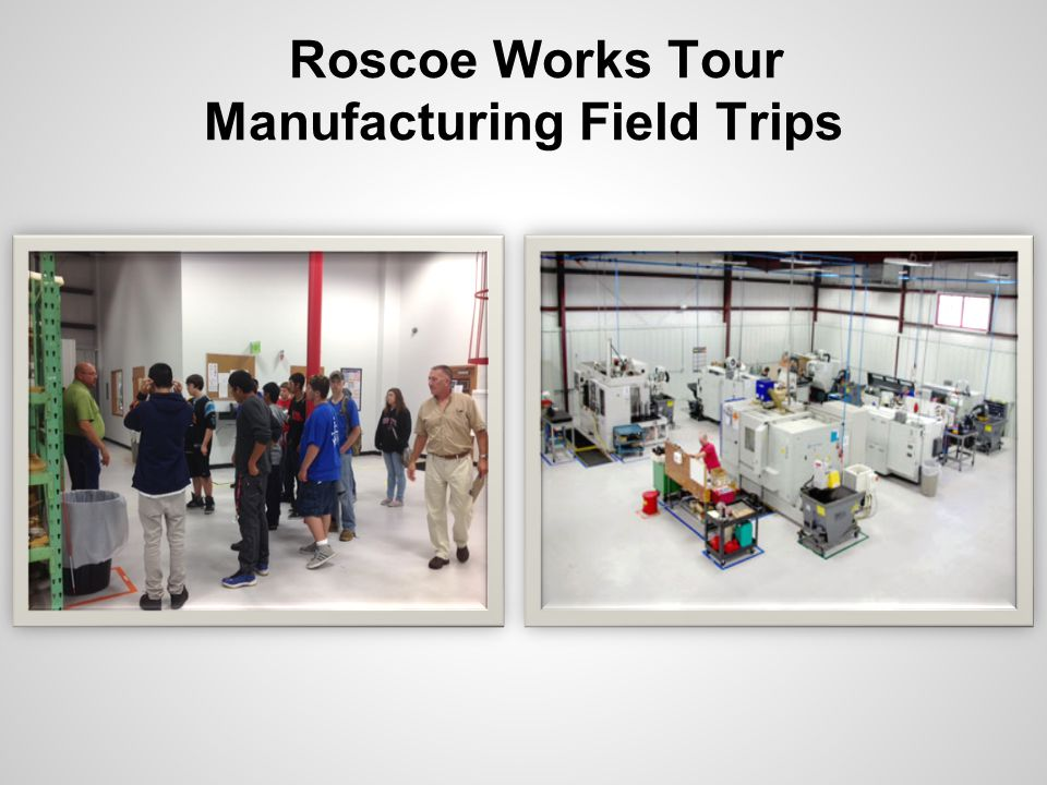 Roscoe Works Tour Manufacturing Field Trips