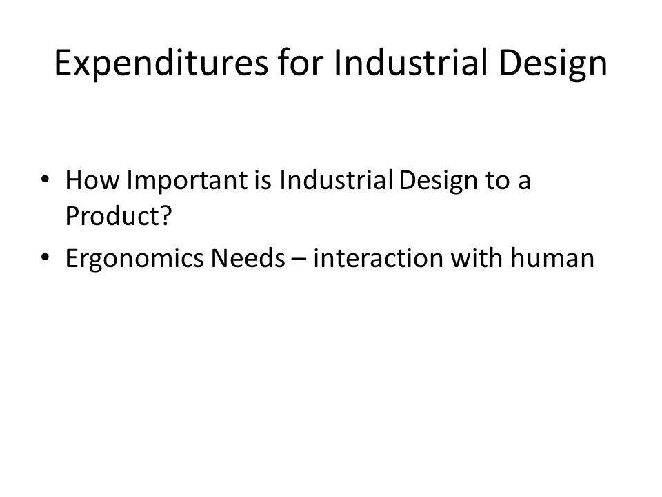 Expenditures for Industrial Design How Important is Industrial Design to a Product.