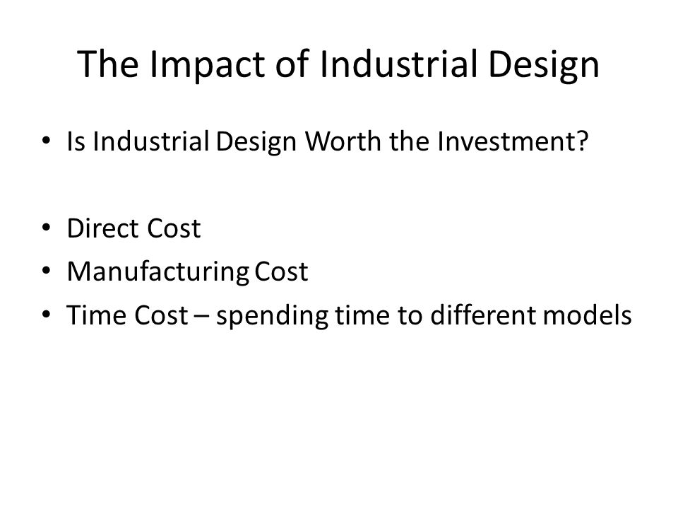 The Impact of Industrial Design Is Industrial Design Worth the Investment.