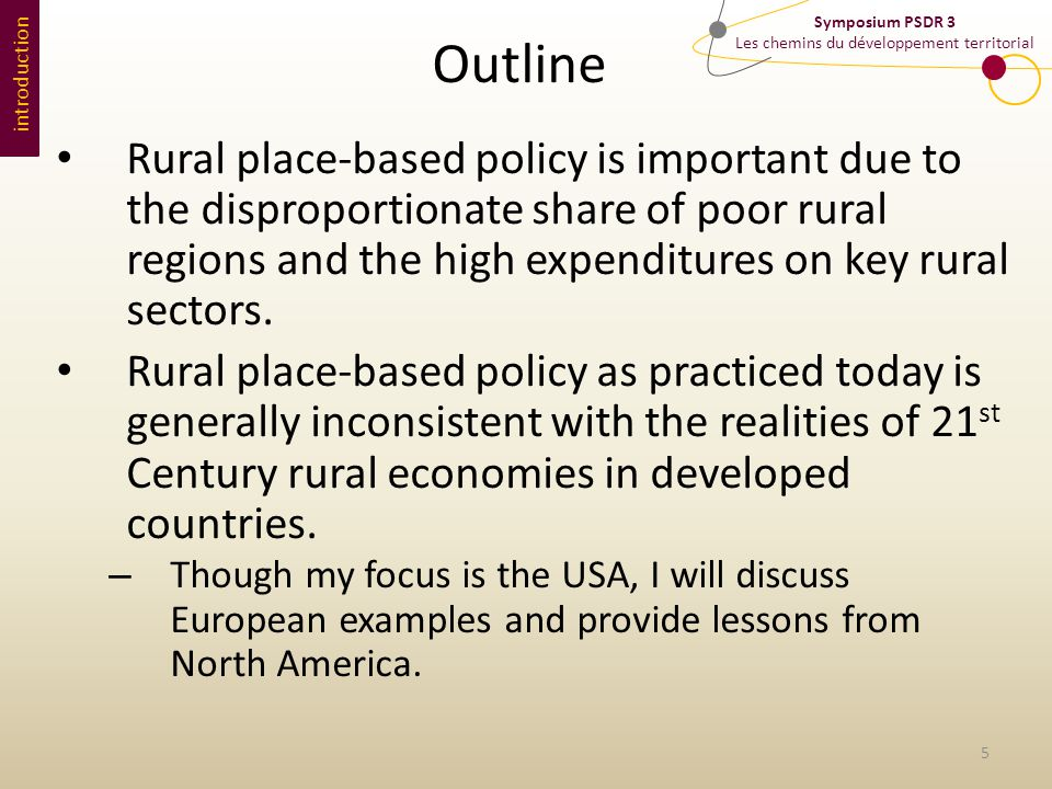Symposium PSDR 3 Les chemins du développement territorial introduction Outline Rural place-based policy is important due to the disproportionate share of poor rural regions and the high expenditures on key rural sectors.