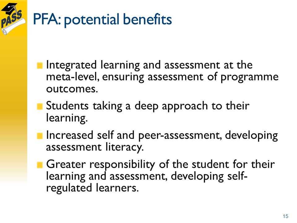 PFA: potential benefits Integrated learning and assessment at the meta-level, ensuring assessment of programme outcomes.