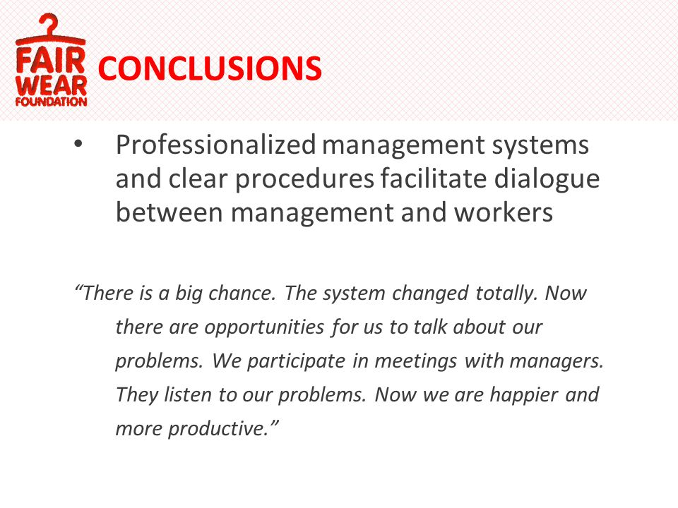 CONCLUSIONS Professionalized management systems and clear procedures facilitate dialogue between management and workers There is a big chance.