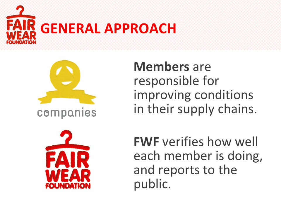 GENERAL APPROACH Members are responsible for improving conditions in their supply chains.