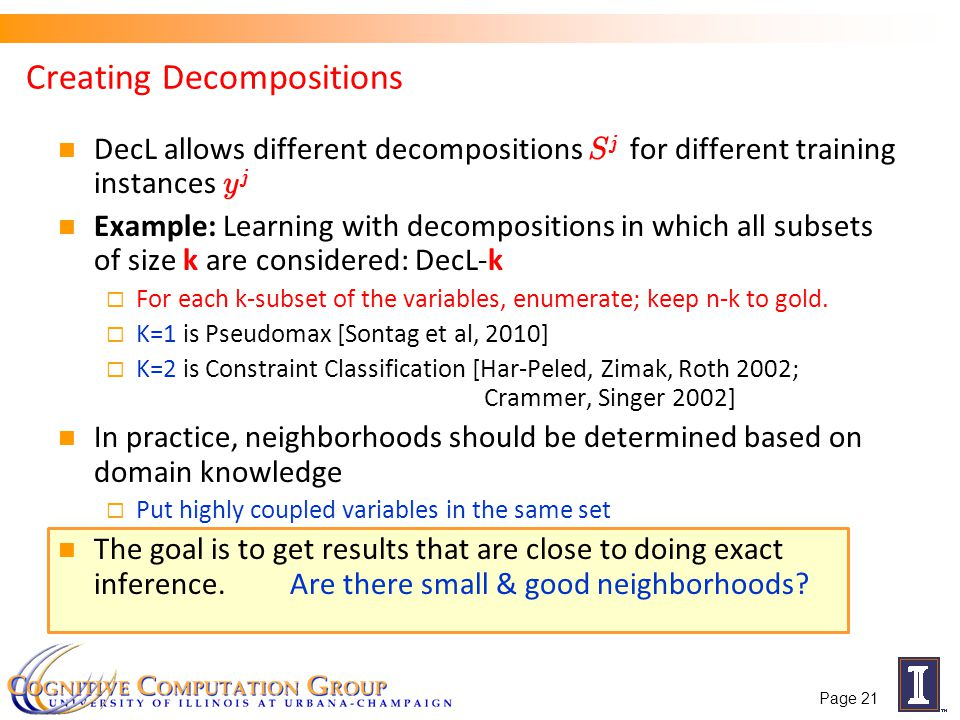 Creating Decompositions DecL allows different decompositions S j for different training instances y j Example: Learning with decompositions in which all subsets of size k are considered: DecL-k For each k-subset of the variables, enumerate; keep n-k to gold.