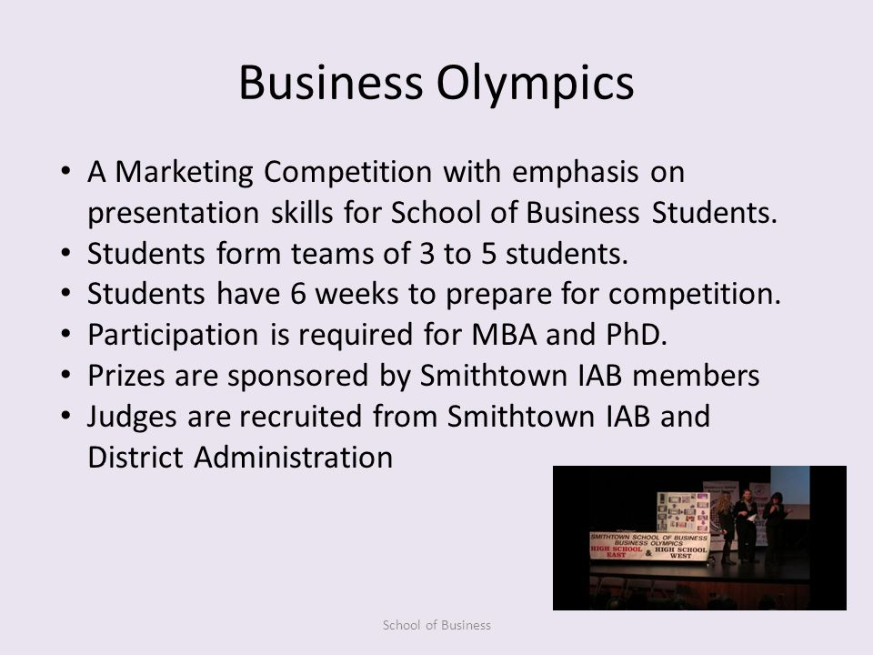 Business Olympics School of Business A Marketing Competition with emphasis on presentation skills for School of Business Students.