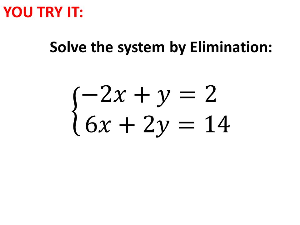 YOU TRY IT: Solve the system by Elimination: