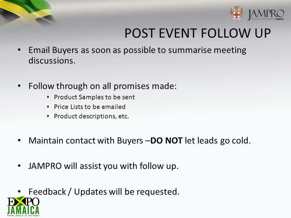 POST EVENT FOLLOW UP Email Buyers as soon as possible to summarise meeting discussions.