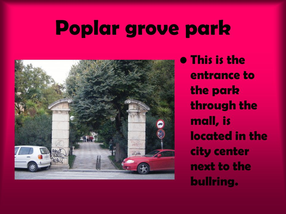 Poplar grove park This is the entrance to the park through the mall, is located in the city center next to the bullring.