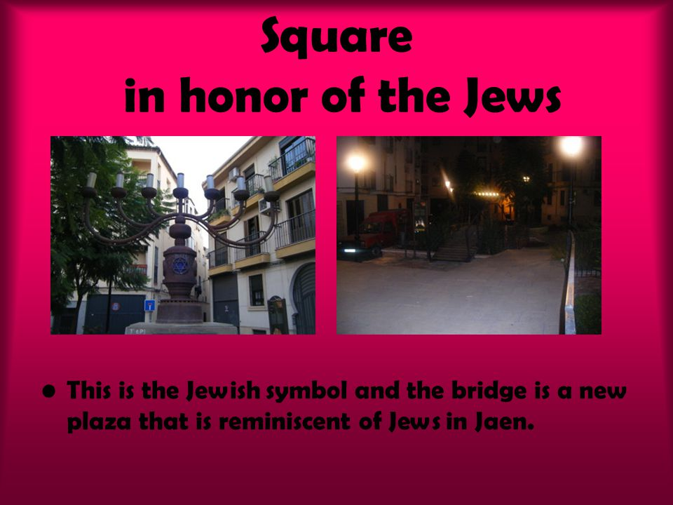 Square in honor of the Jews This is the Jewish symbol and the bridge is a new plaza that is reminiscent of Jews in Jaen.