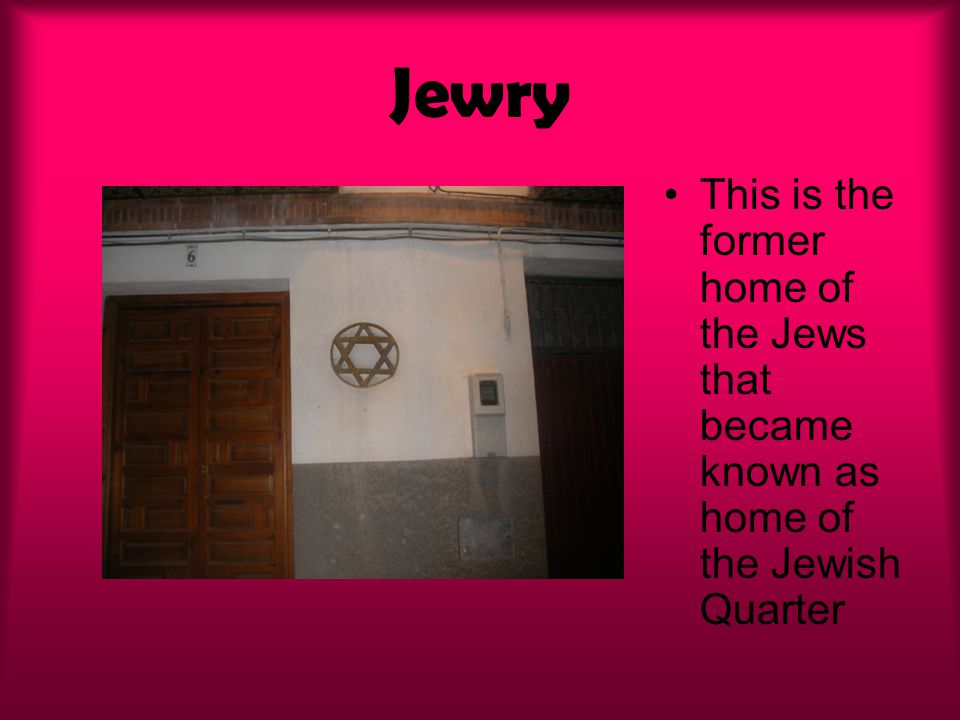 Jewry This is the former home of the Jews that became known as home of the Jewish Quarter