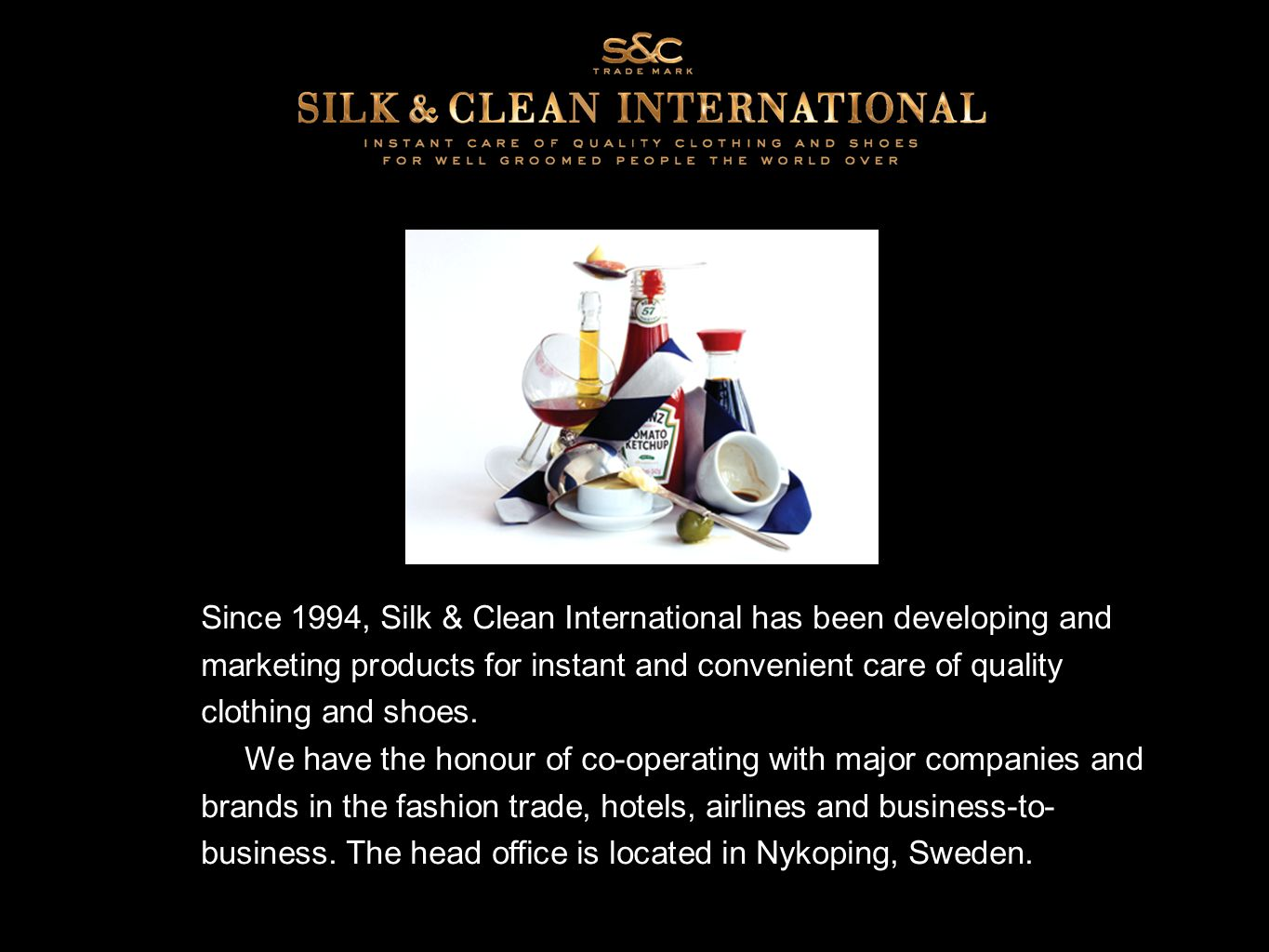 Since 1994, Silk & Clean International has been developing and marketing products for instant and convenient care of quality clothing and shoes.