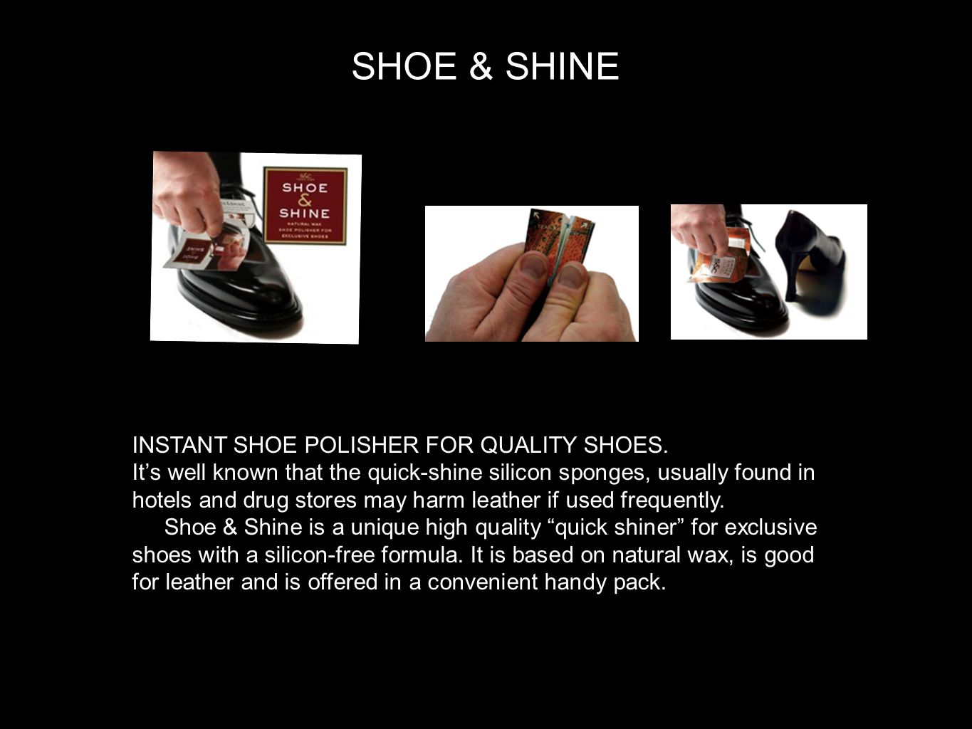 SHOE & SHINE INSTANT SHOE POLISHER FOR QUALITY SHOES.