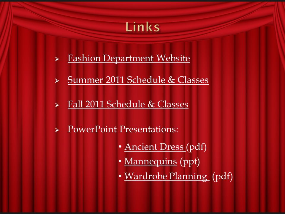 Fashion Department Website Summer 2011 Schedule & Classes Fall 2011 Schedule & Classes PowerPoint Presentations: Ancient Dress (pdf) Ancient Dress Mannequins (ppt) Mannequins Wardrobe Planning (pdf) Wardrobe Planning