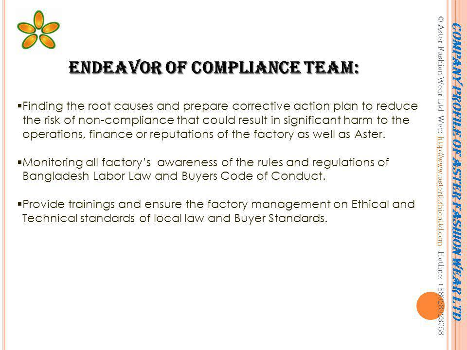 Compliance normally consists of ensuring that activities undertaken agree with both the letter and the spirit of the standards, local laws and Buyers Code Of Conduct.
